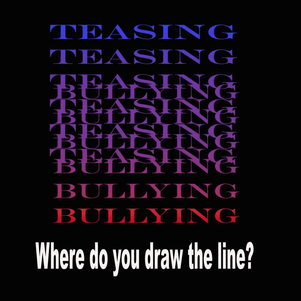 A Whisper to a Scream: Drawing the Line Between Teasing and Bullying